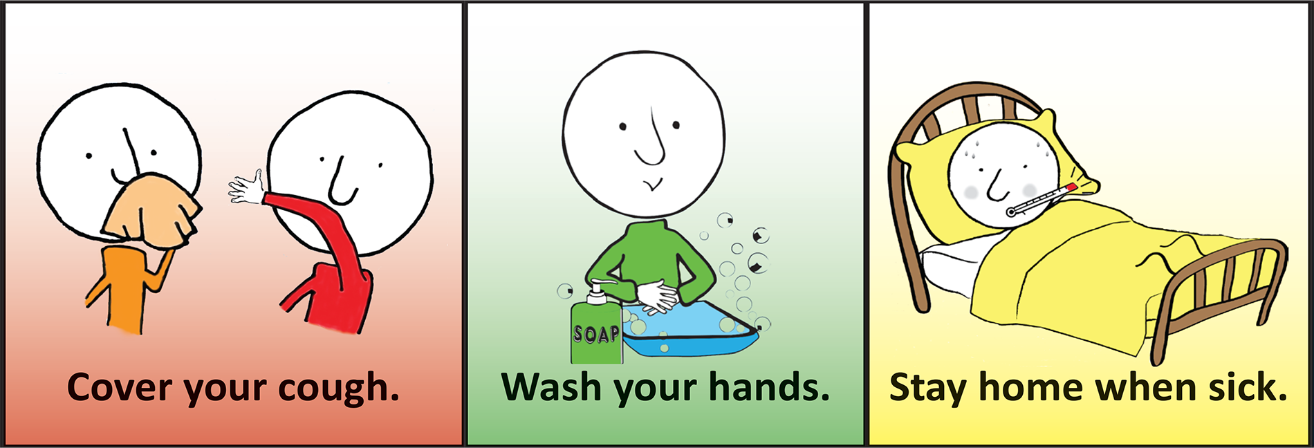 Cover your cough. Wash your hands. Stay home when sick.